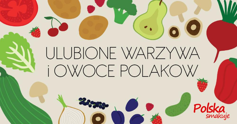 Ulubione warzywa i owoce Polaków - sondaż Kantar...